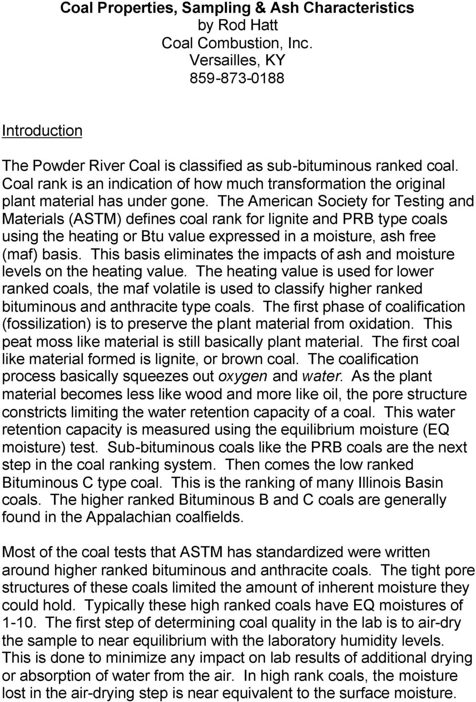 The American Society for Testing and Materials (ASTM) defines coal rank for lignite and PRB type coals using the heating or Btu value expressed in a moisture, ash free (maf) basis.