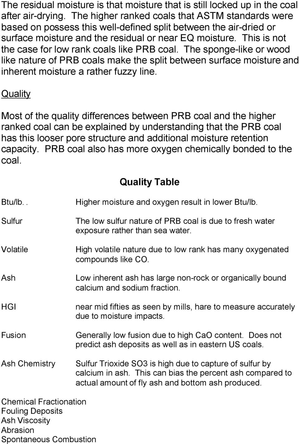This is not the case for low rank coals like PRB coal. The sponge-like or wood like nature of PRB coals make the split between surface moisture and inherent moisture a rather fuzzy line.