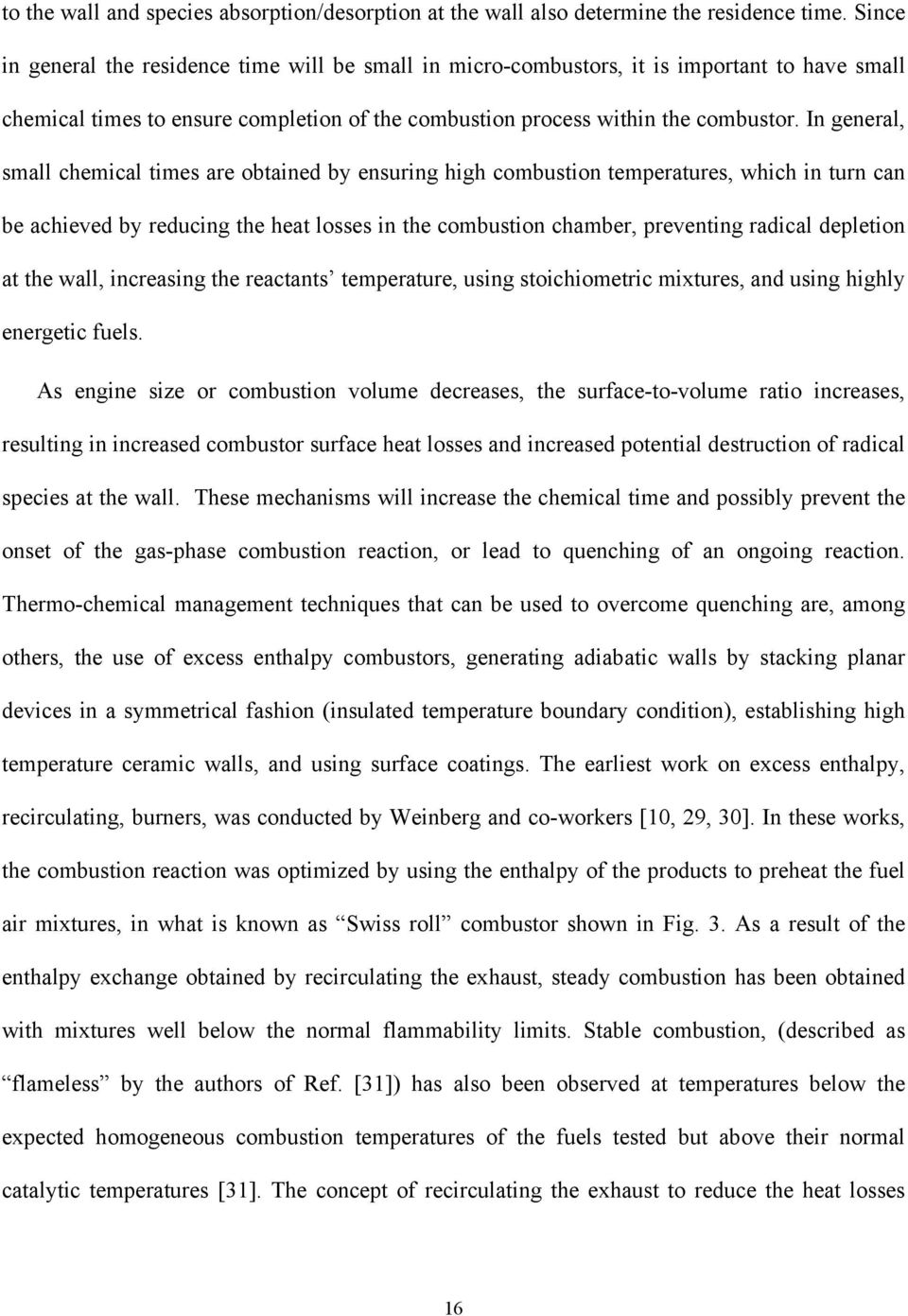 In general, small hemial times are obtained by ensuring high ombustion temperatures, whih in turn an be ahieved by reduing the heat losses in the ombustion hamber, preventing radial depletion at the
