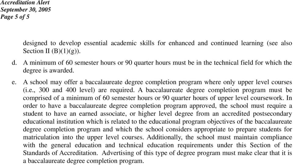 A baccalaureate degree completion program must be comprised of a minimum of 60 semester hours or 90 quarter hours of upper level coursework.