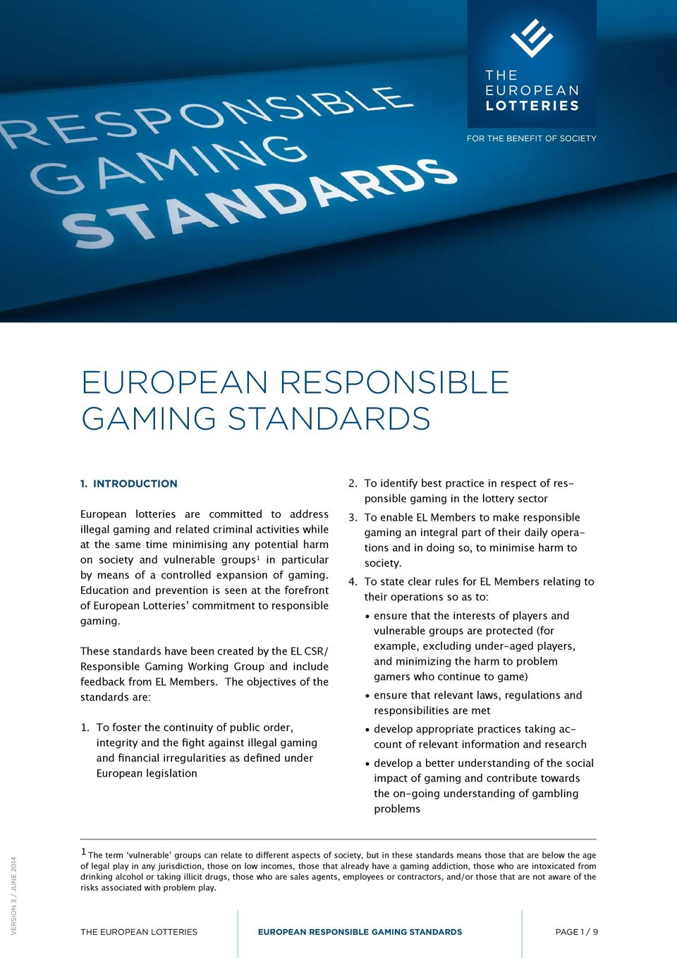 particular by means of a controlled expansion of gaming. Education and prevention is seen at the forefront of European Lotteries commitment to responsible gaming.