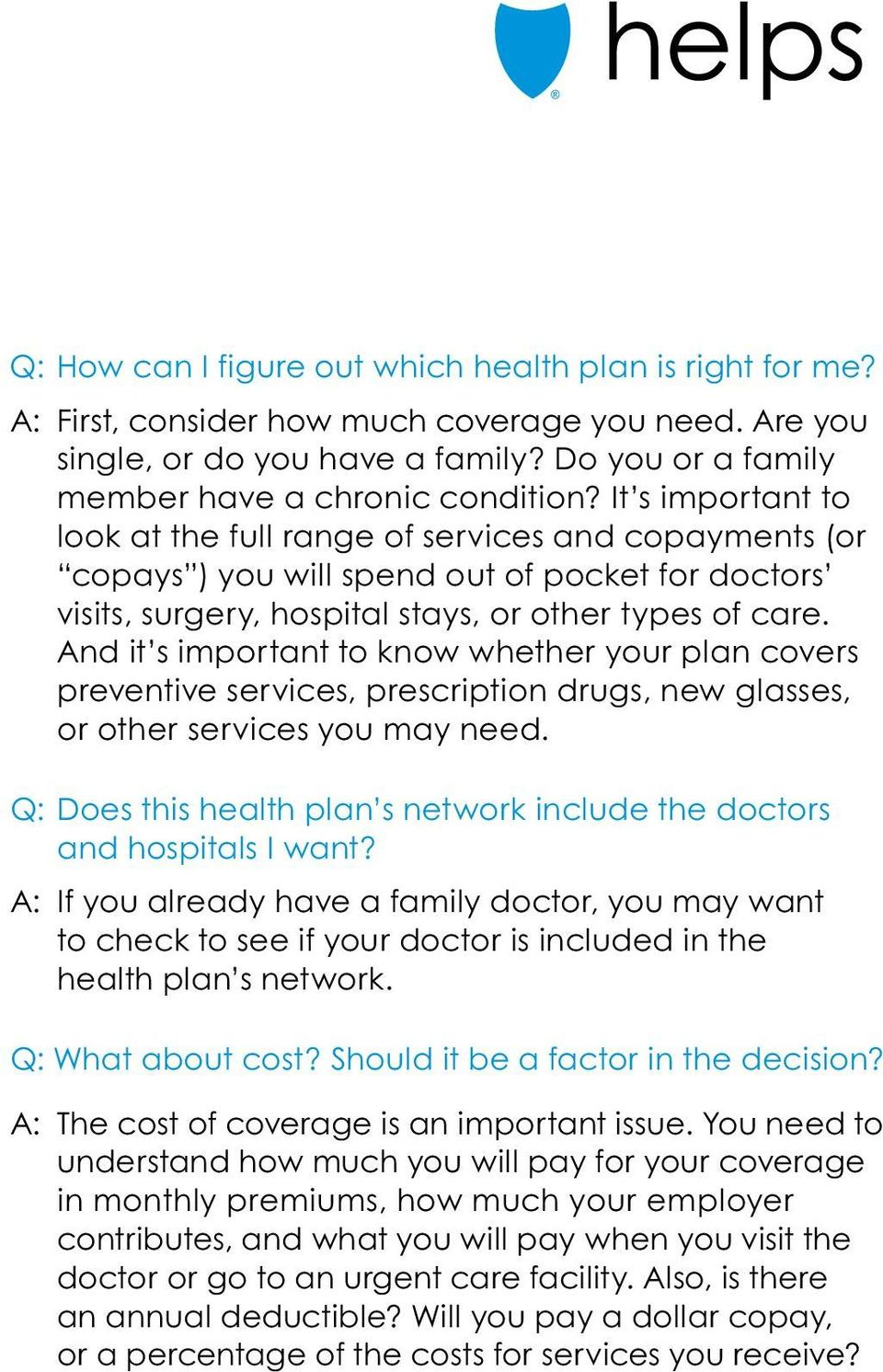 And it s important to know whether your plan covers preventive services, prescription drugs, new glasses, or other services you may need.