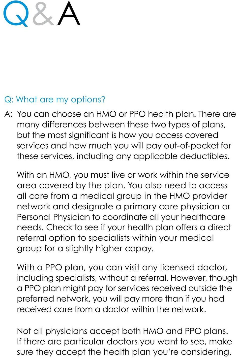 applicable deductibles. With an HMO, you must live or work within the service area covered by the plan.