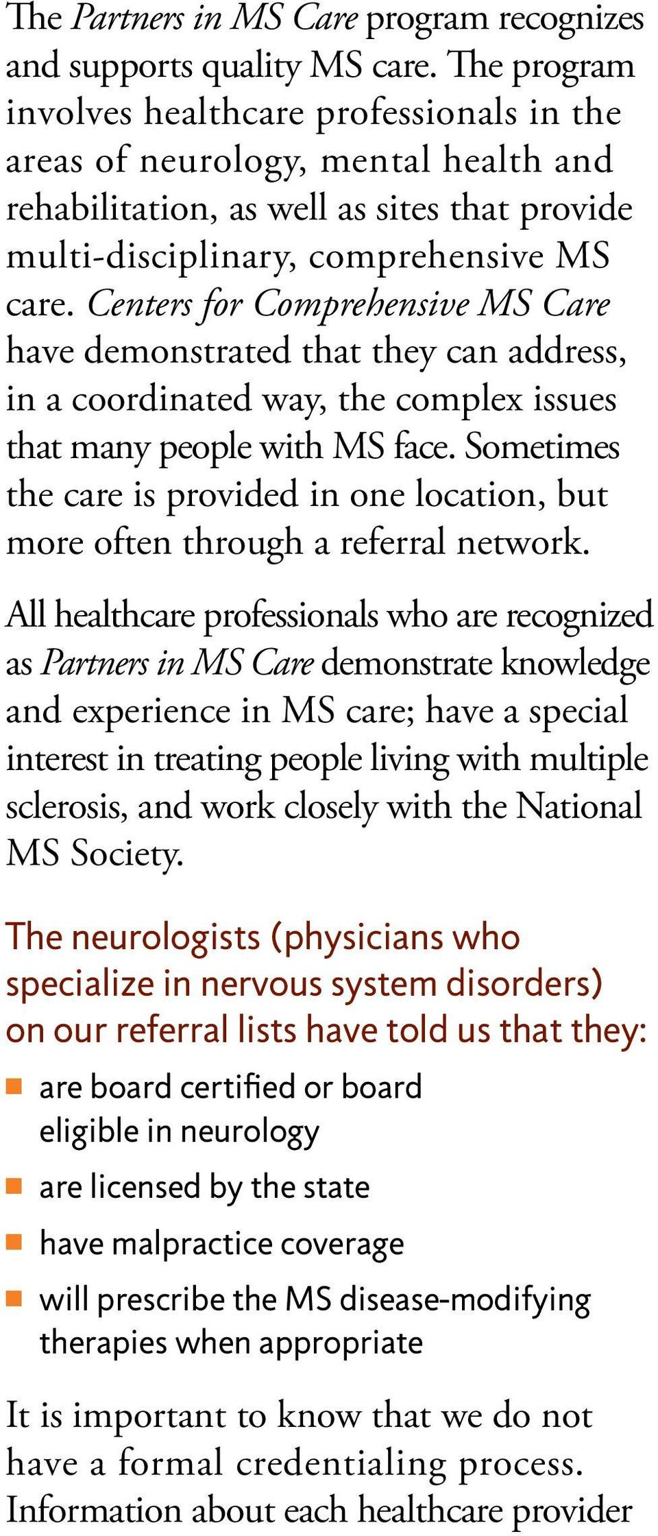 Centers for Comprehensive MS Care have demonstrated that they can address, in a coordinated way, the complex issues that many people with MS face.