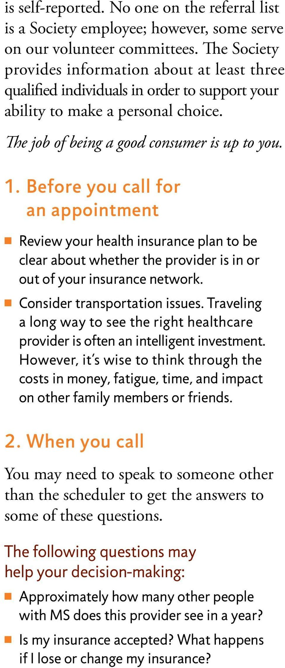 Before you call for an appointment n Review your health insurance plan to be clear about whether the provider is in or out of your insurance network. n Consider transportation issues.
