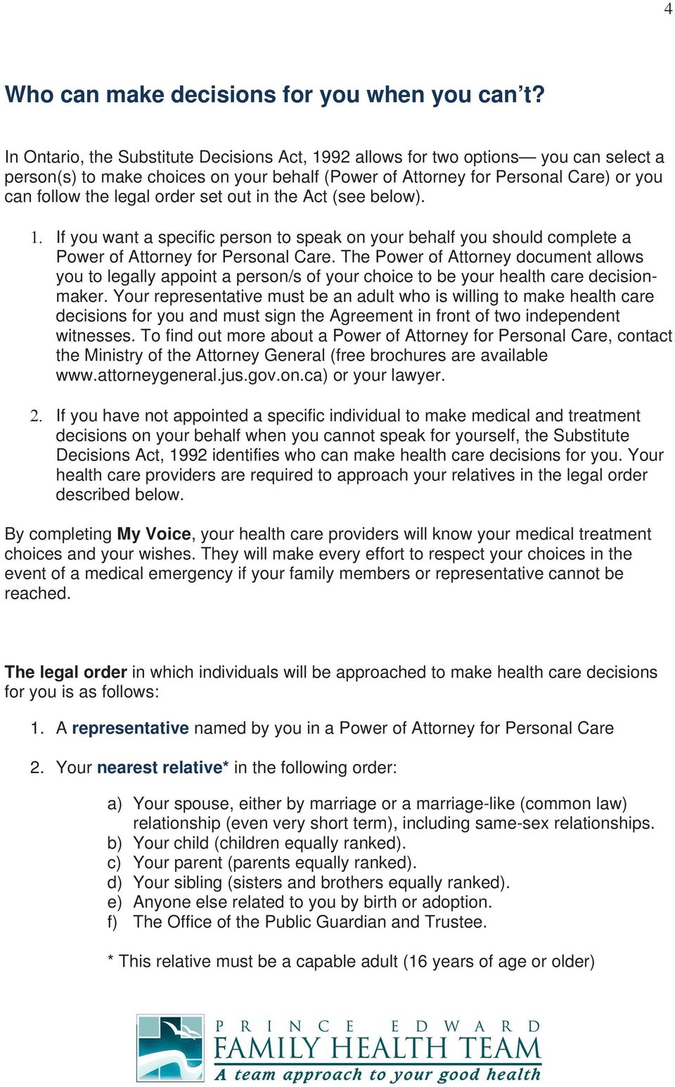 set out in the Act (see below). If you want a specific person to speak on your behalf you should complete a Power of Attorney for Personal Care.