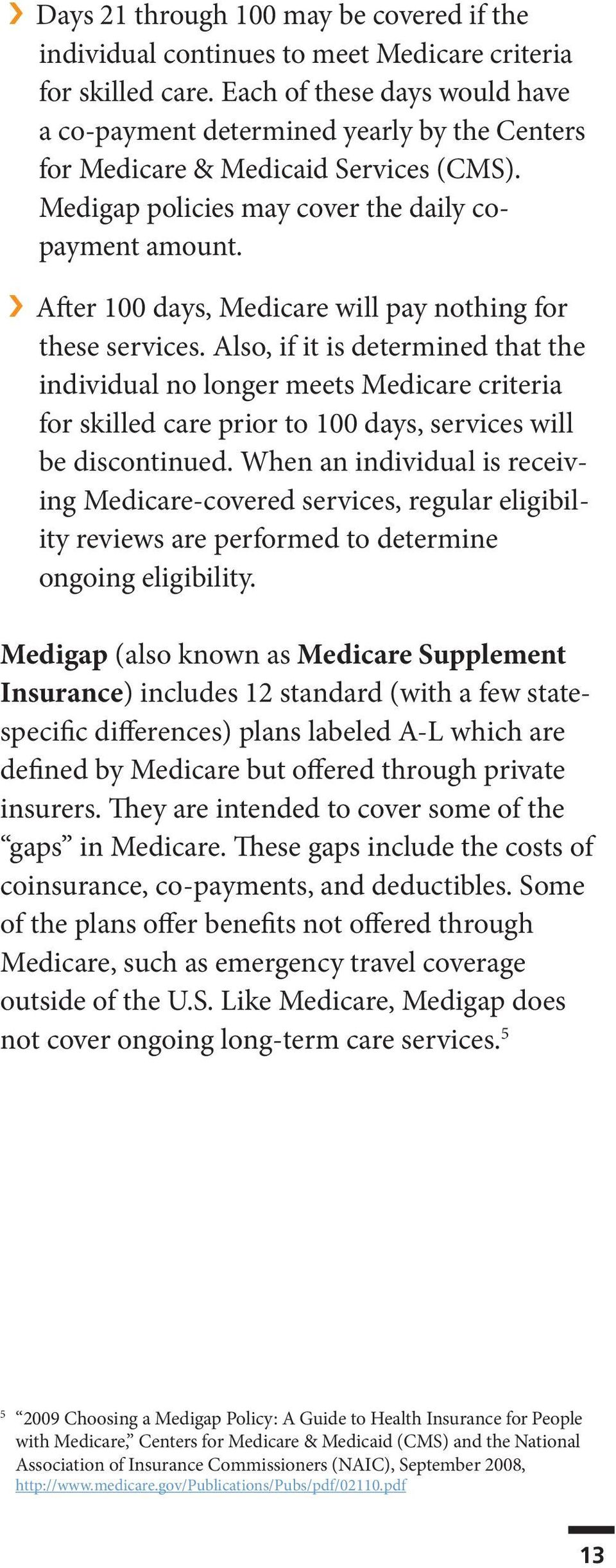 After 100 days, Medicare will pay nothing for these services.