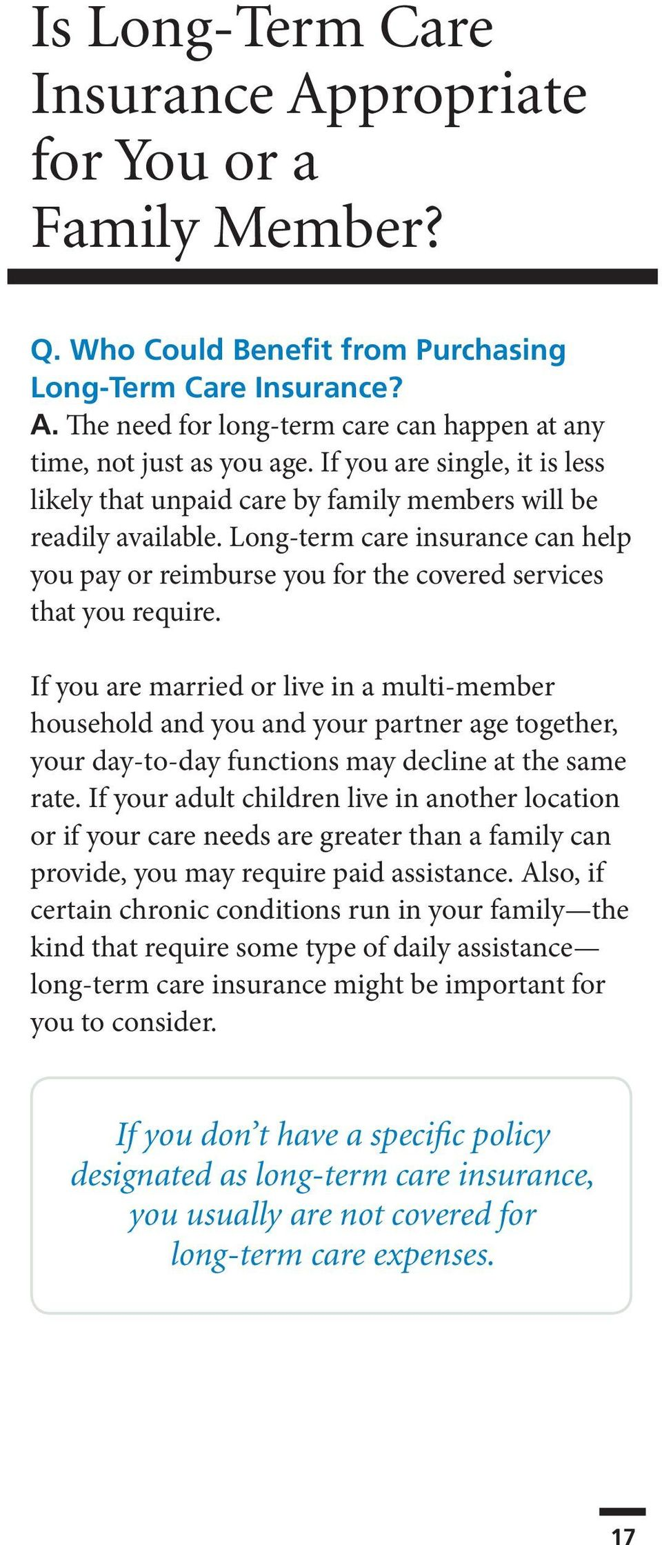 If you are married or live in a multi-member household and you and your partner age together, your day-to-day functions may decline at the same rate.