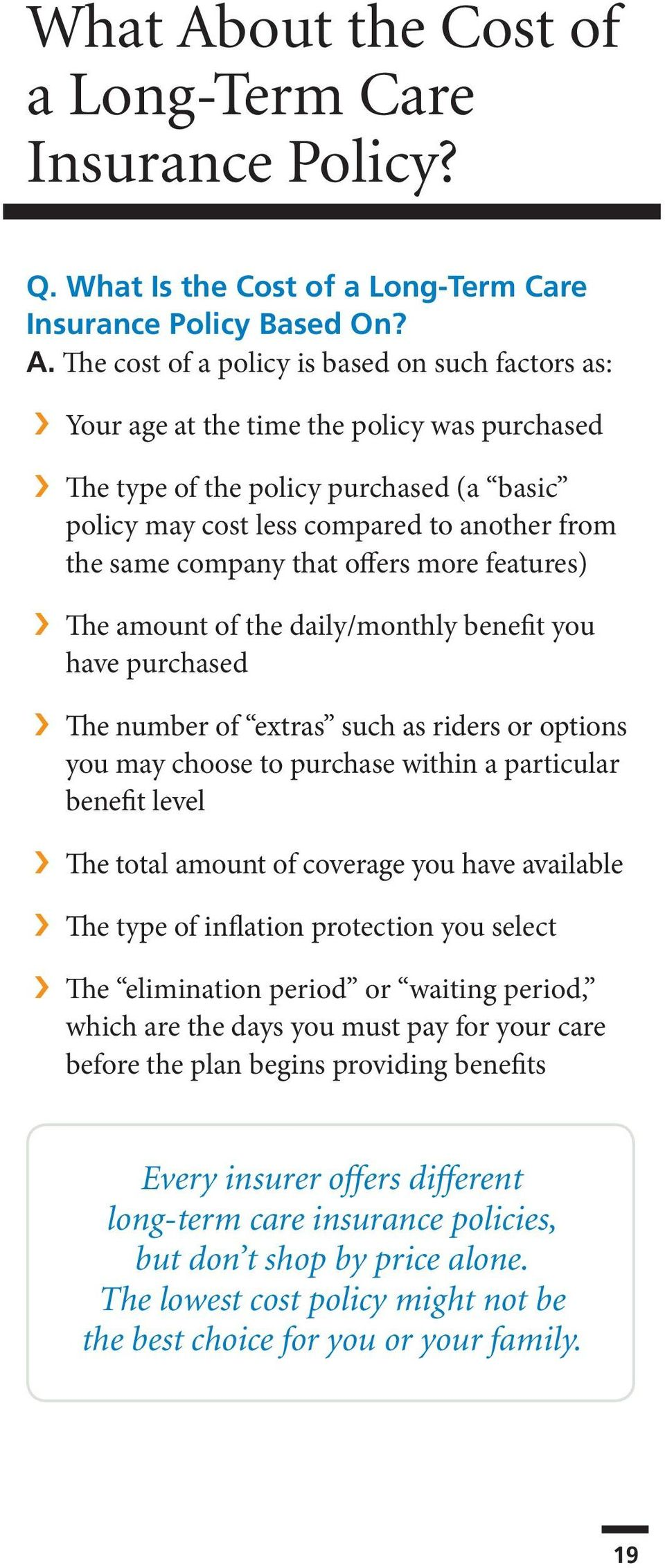 The cost of a policy is based on such factors as: Your age at the time the policy was purchased The type of the policy purchased (a basic policy may cost less compared to another from the same