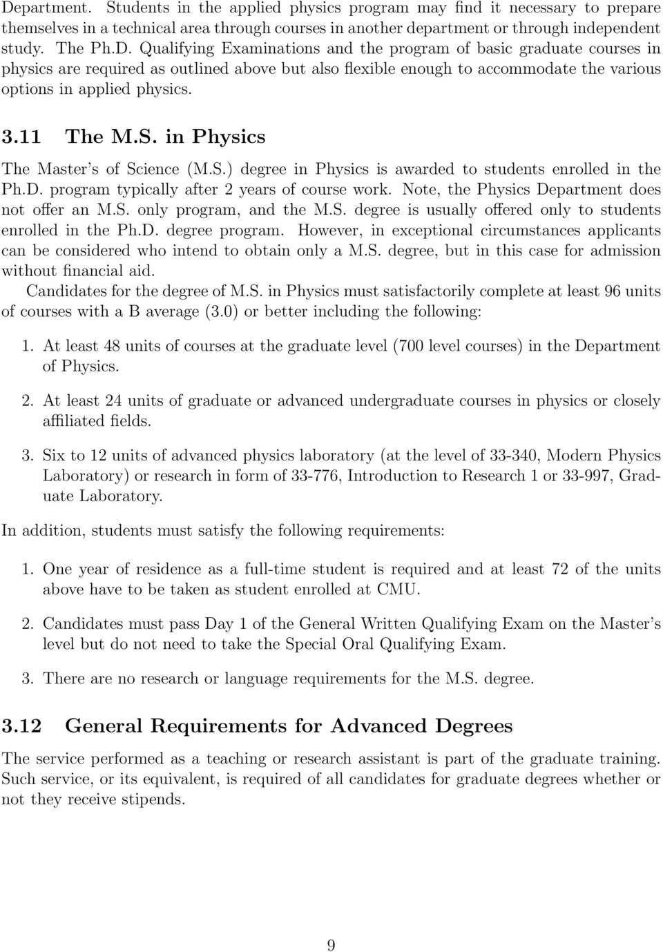 Note, the Physics Department does not offer an M.S. only program, and the M.S. degree is usually offered only to students enrolled in the Ph.D. degree program.