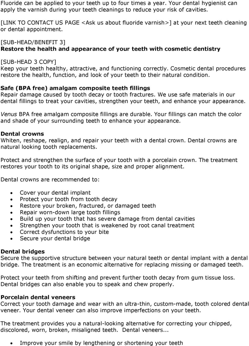 [SUB-HEAD/BENEFIT 3] Restore the health and appearance of your teeth with cosmetic dentistry [SUB-HEAD 3 COPY] Keep your teeth healthy, attractive, and functioning correctly.
