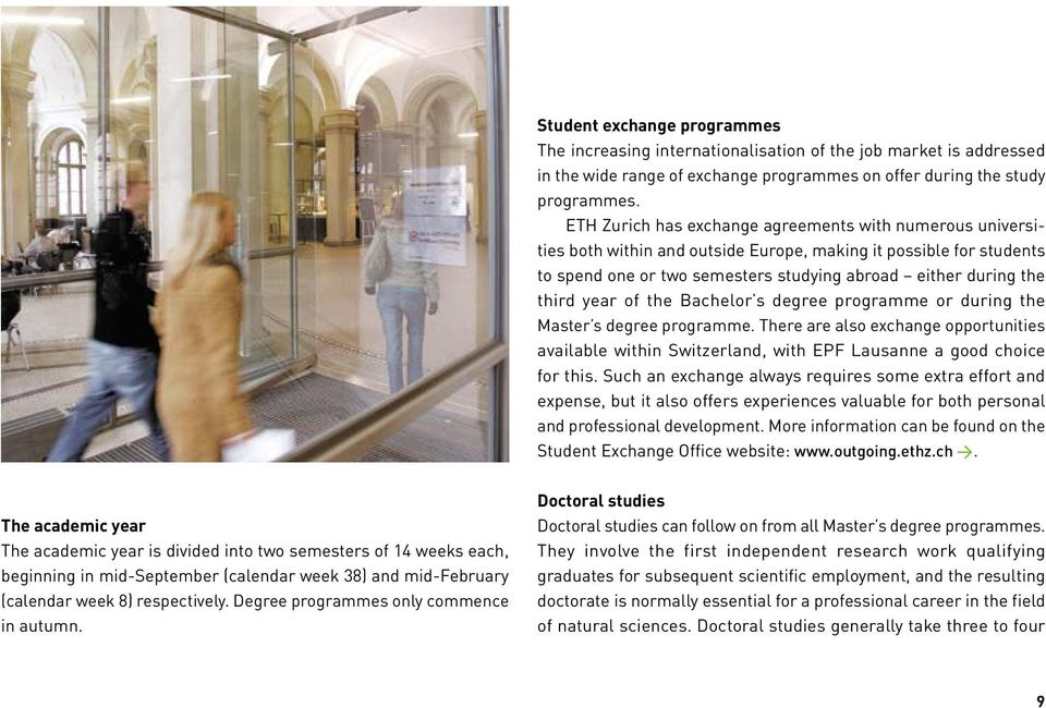 year of the Bachelor s degree programme or during the Master s degree programme. There are also exchange opportunities available within Switzerland, with EPF Lausanne a good choice for this.