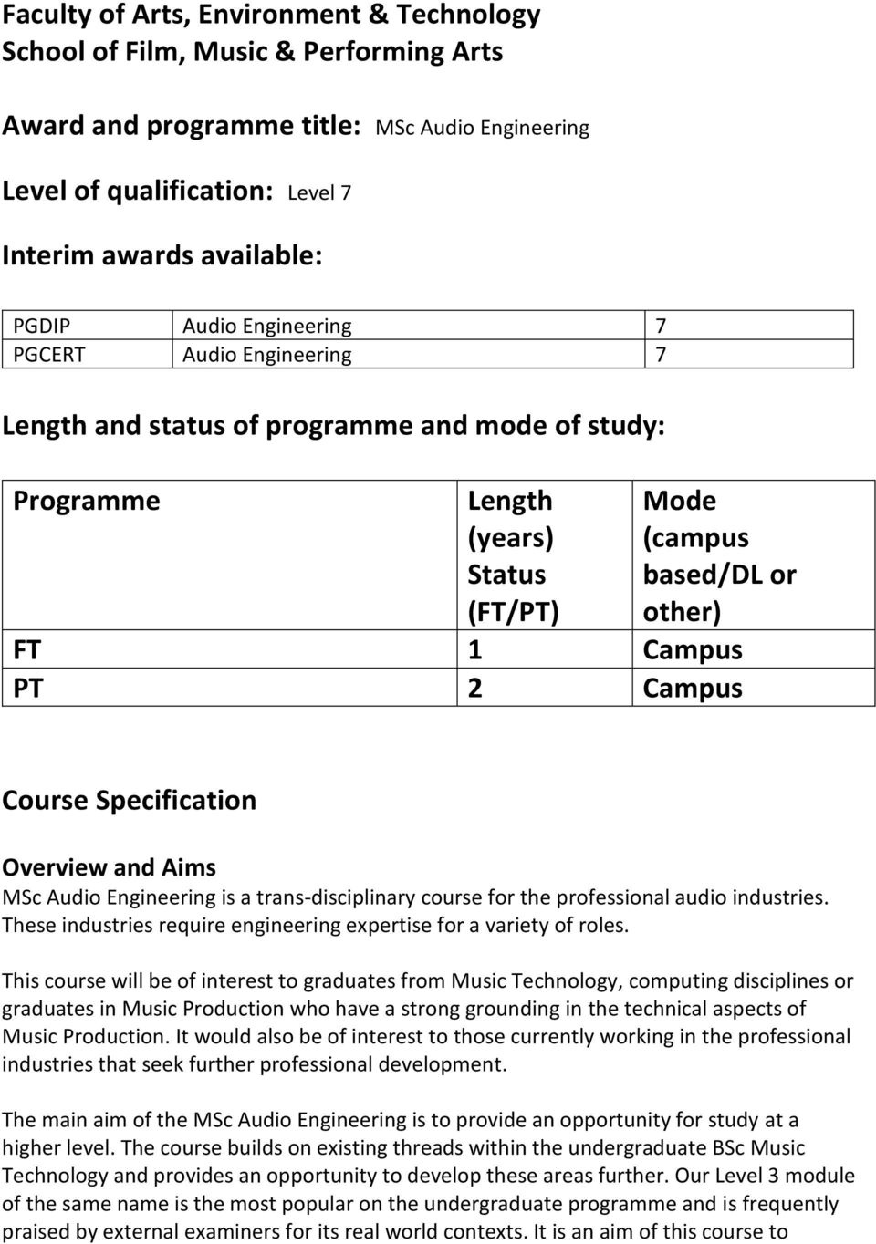 Specification Overview and Aims MSc Audio Engineering is a trans-disciplinary course for the professional audio industries. These industries require engineering expertise for a variety of roles.