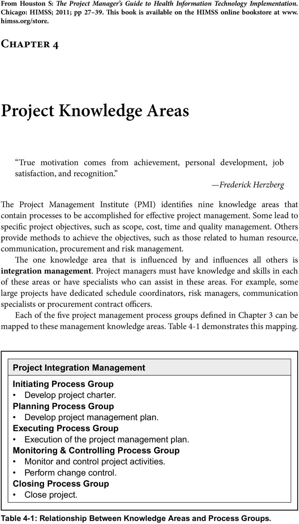 Frederick Herzberg The Project Management Institute (PMI) identifies nine knowledge areas that contain processes to be accomplished for effective project management.