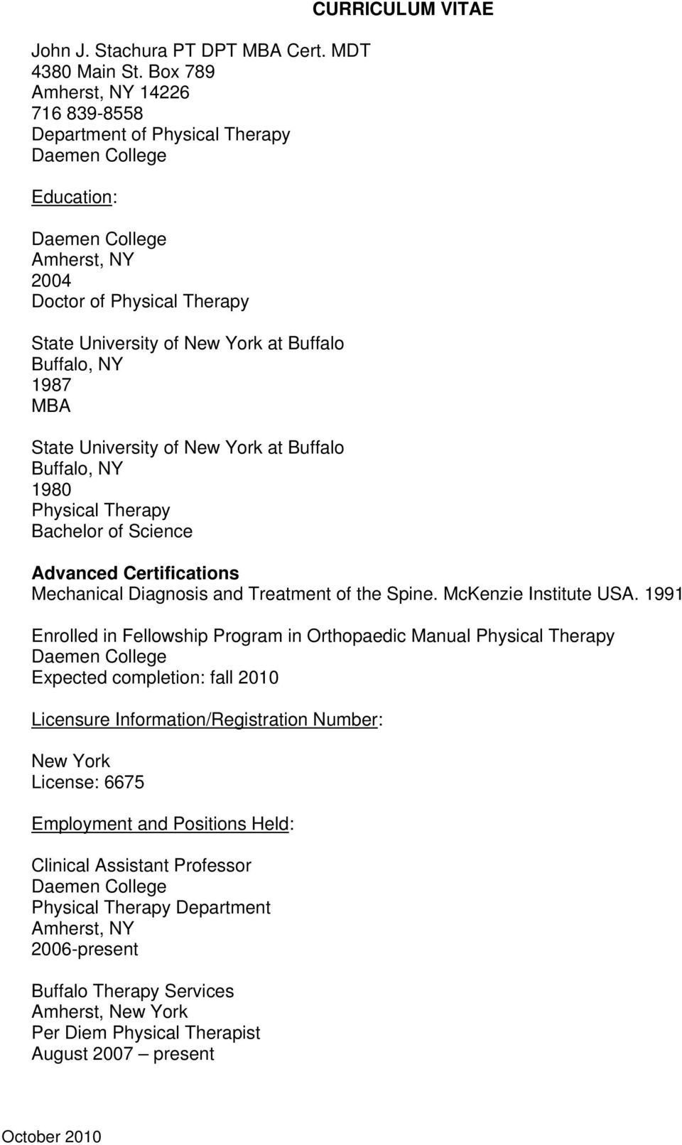 University of New York at Buffalo Buffalo, NY 1980 Physical Therapy Bachelor of Science CURRICULUM VITAE Advanced Certifications Mechanical Diagnosis and Treatment of the Spine.