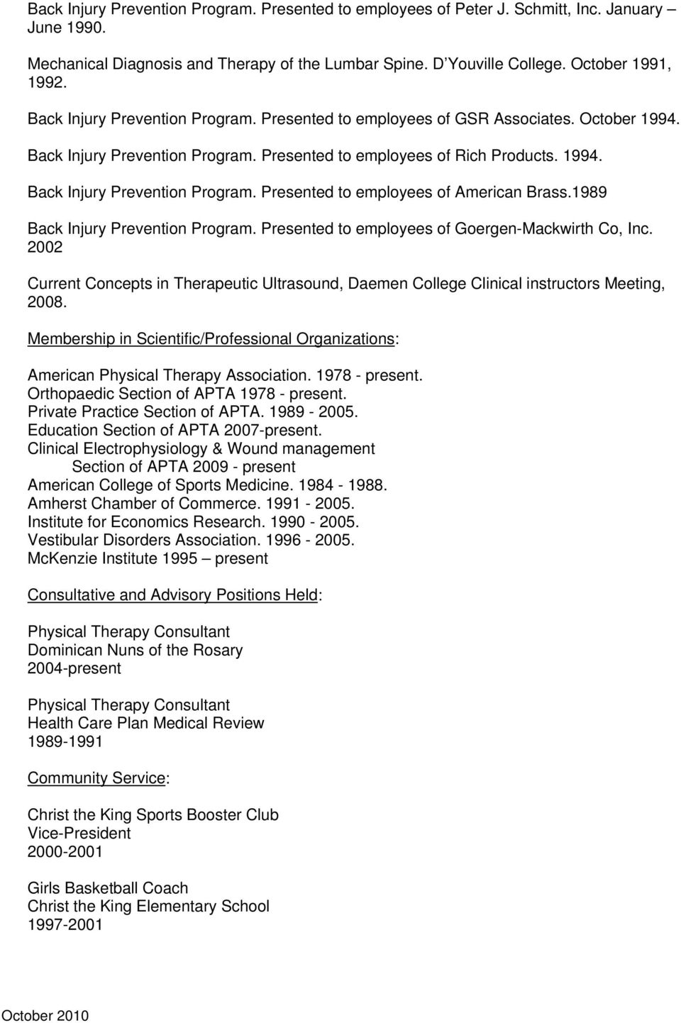 1989 Back Injury Prevention Program. Presented to employees of Goergen-Mackwirth Co, Inc. 2002 Current Concepts in Therapeutic Ultrasound, Clinical instructors Meeting, 2008.
