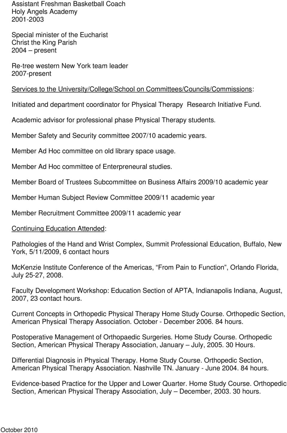 Academic advisor for professional phase Physical Therapy students. Member Safety and Security committee 2007/10 academic years. Member Ad Hoc committee on old library space usage.