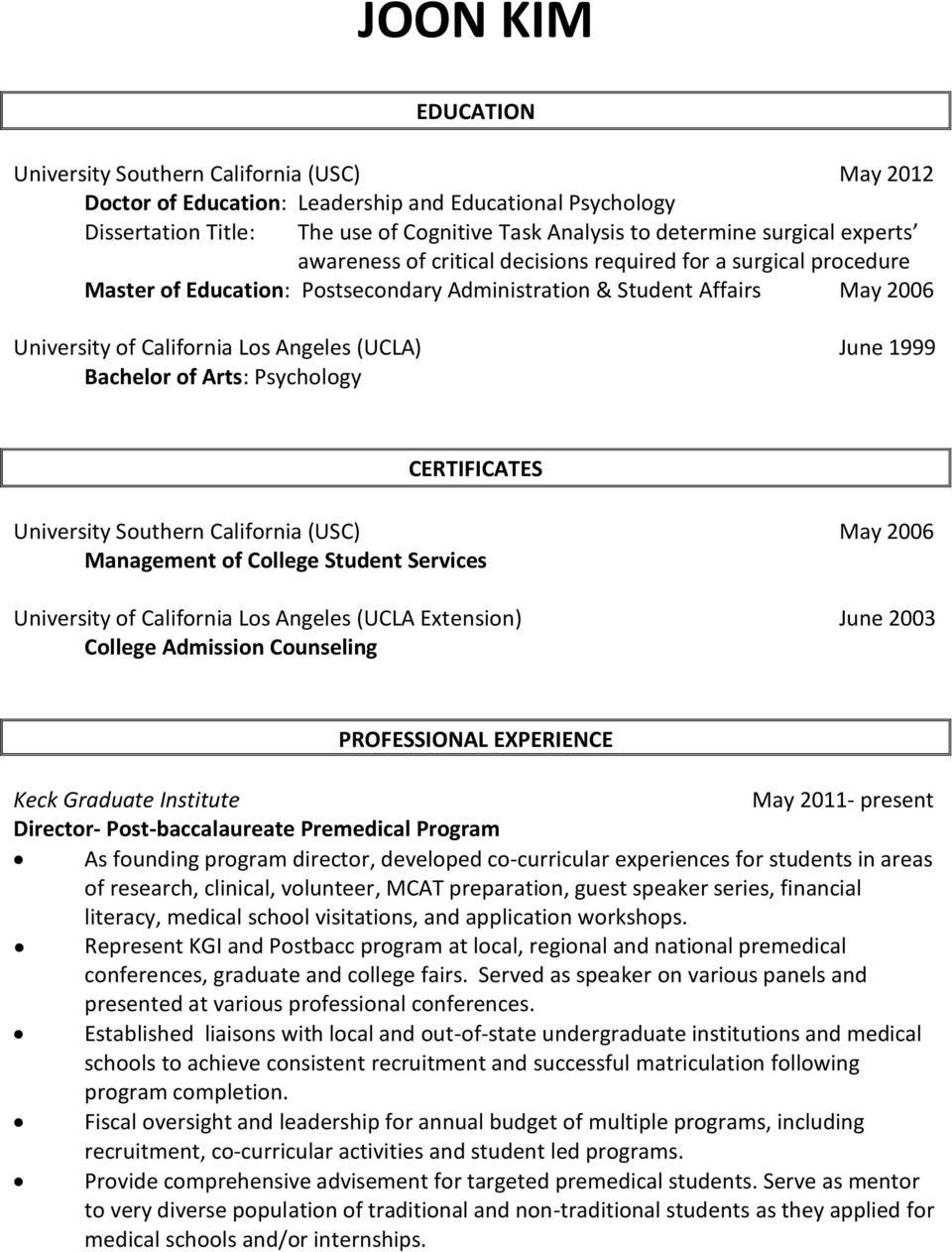 (UCLA) June 1999 Bachelor of Arts: Psychology CERTIFICATES University Southern California (USC) May 2006 Management of College Student Services University of California Los Angeles (UCLA Extension)