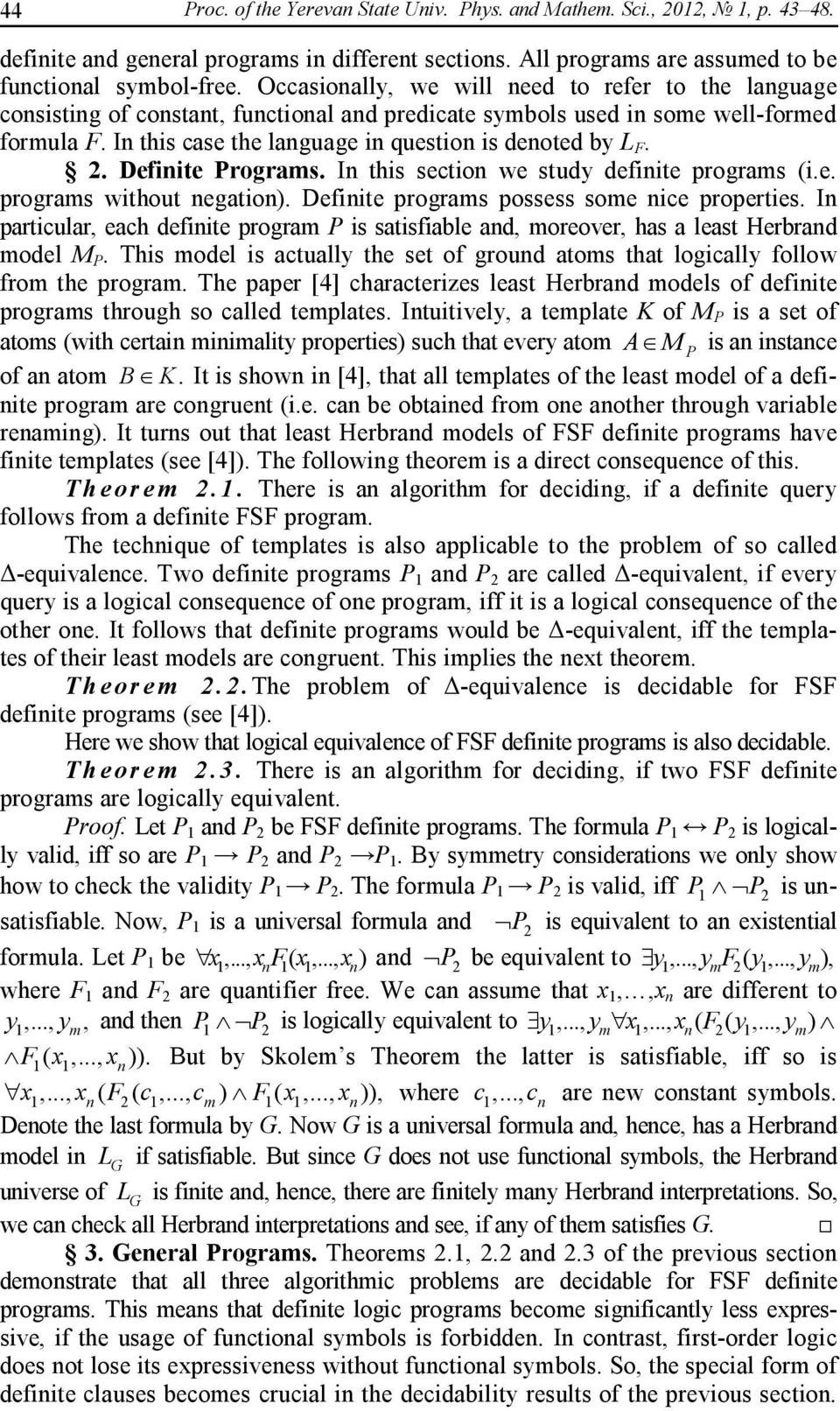 2. Definite Programs. In this section we study definite programs (i.e. programs without negation). Definite programs possess some nice properties.