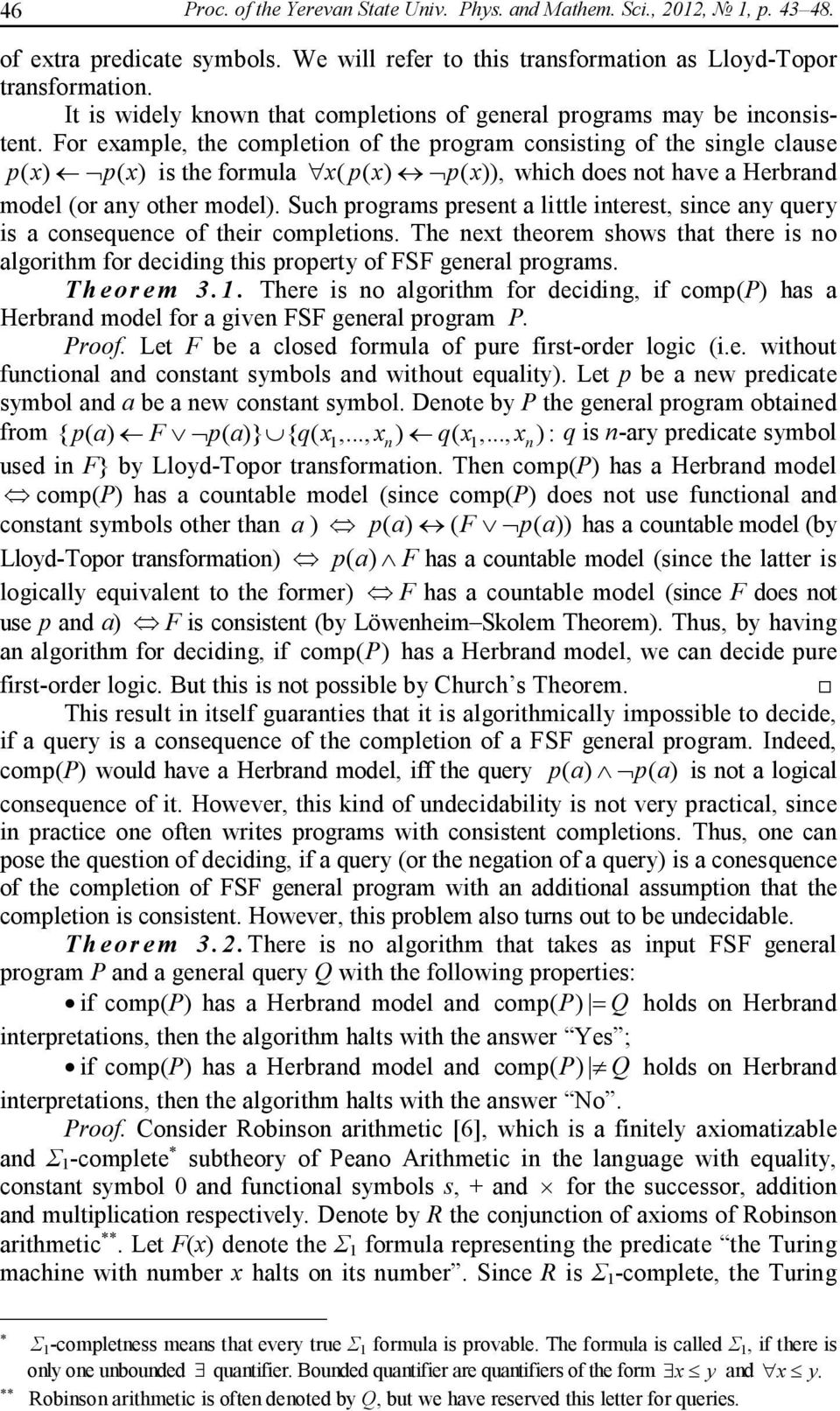 For example the completion of the program consisting of the single clause p( x) p( x) is the formula x( p( x) p( x)) which does not have a Herbrand model (or any other model).