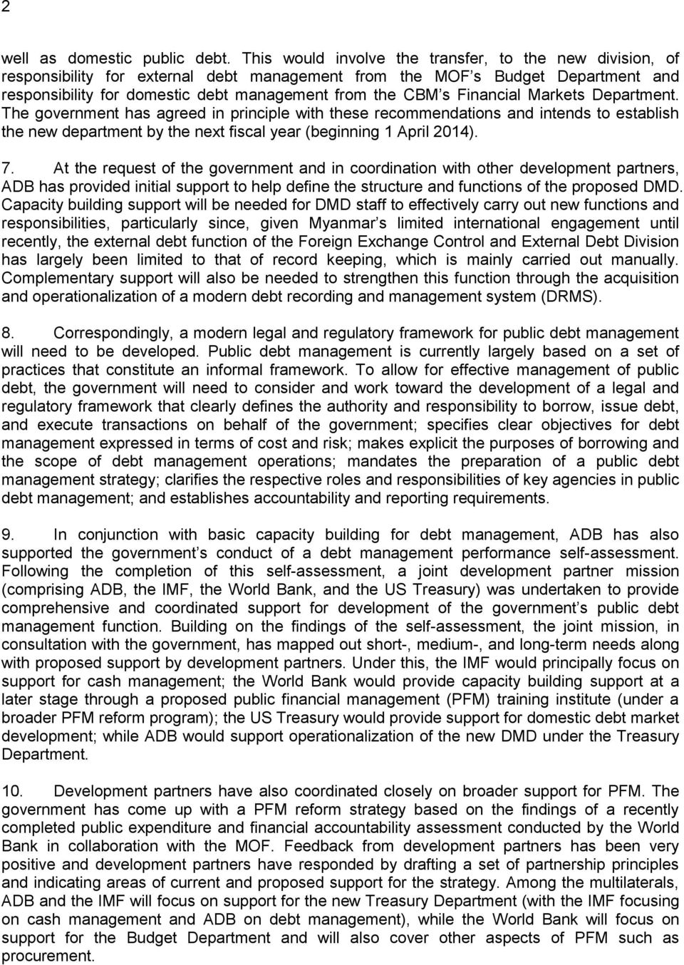 Financial Markets Department. The government has agreed in principle with these recommendations and intends to establish the new department by the next fiscal year (beginning 1 April 2014). 7.