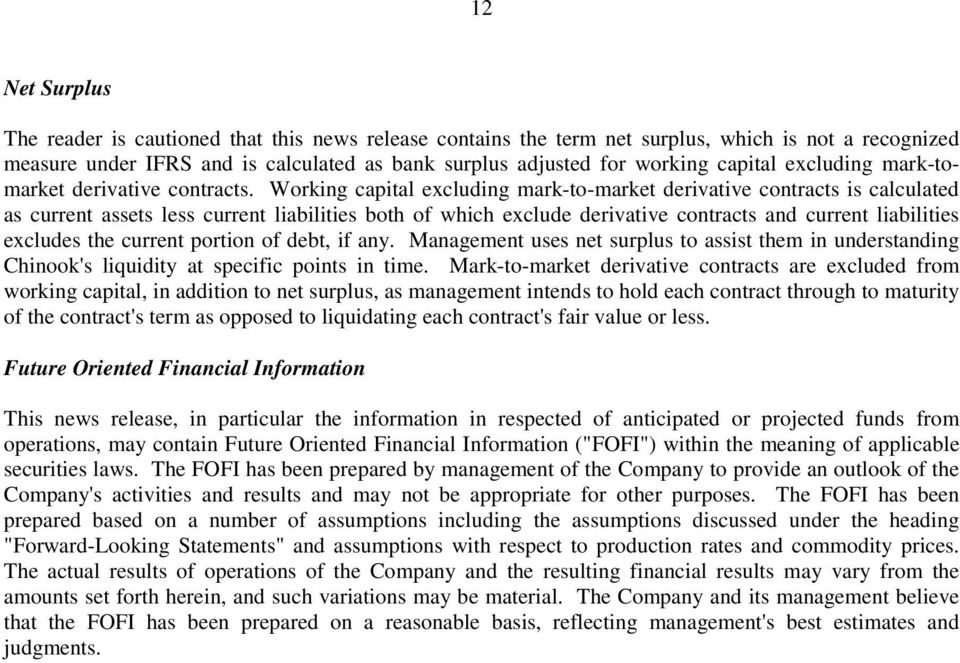 Working capital excluding mark-to-market derivative contracts is calculated as current assets less current liabilities both of which exclude derivative contracts and current liabilities excludes the