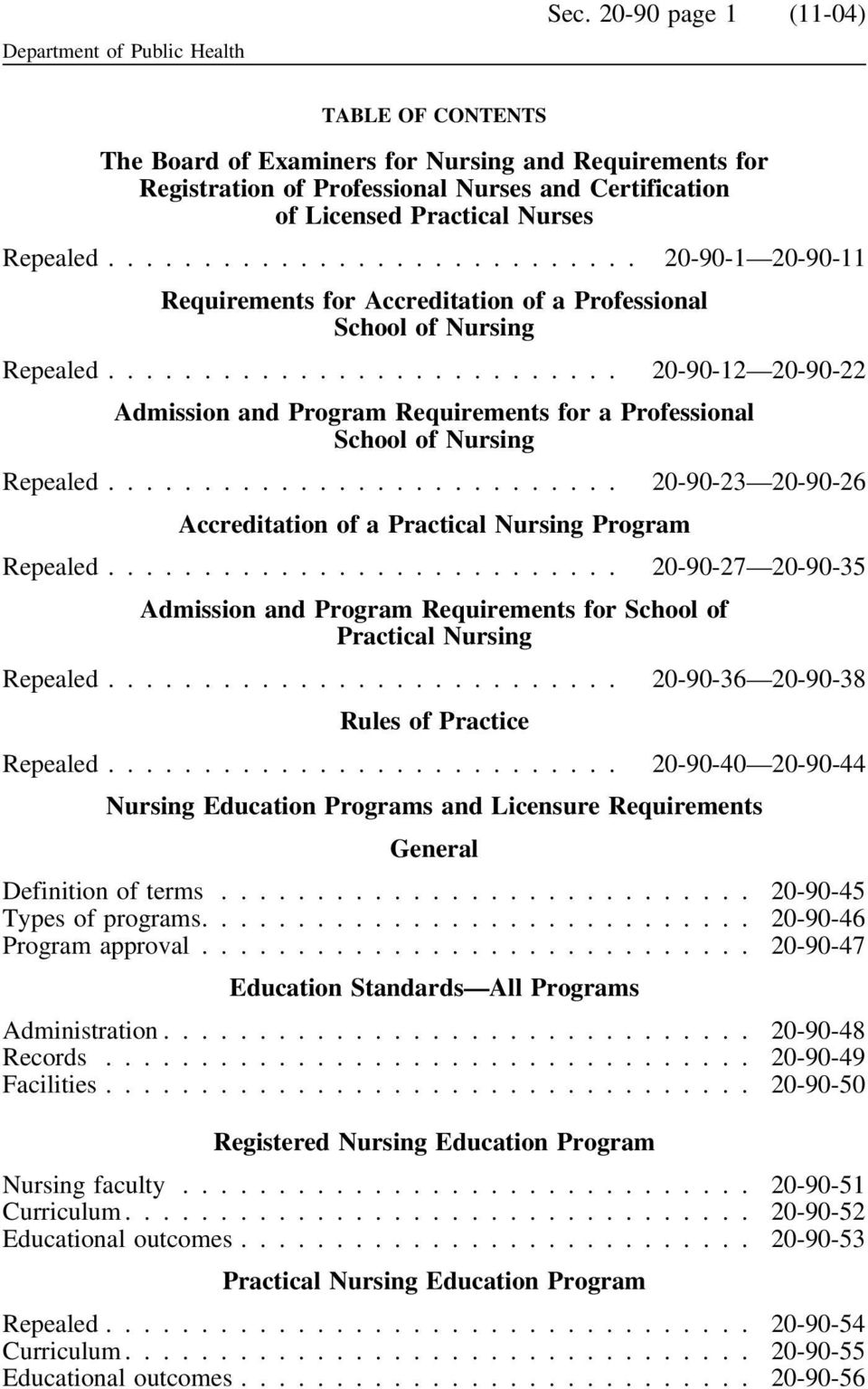 .. 20-90-1 20-90-11 Requirements for Accreditation of a Professional School of Nursing Repealed... 20-90-12 20-90-22 Admission and Program Requirements for a Professional School of Nursing Repealed.