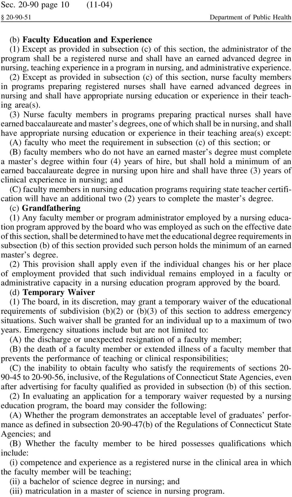 (2) Except as provided in subsection (c) of this section, nurse faculty members in programs preparing registered nurses shall have earned advanced degrees in nursing and shall have appropriate