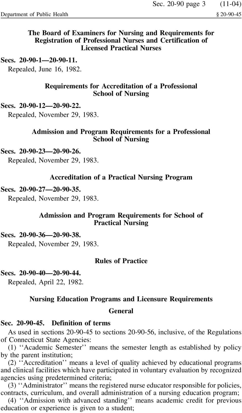 Repealed, June 16, 1982. Requirements for Accreditation of a Professional School of Nursing Secs. 20-90-12 20-90-22. Repealed, November 29, 1983.
