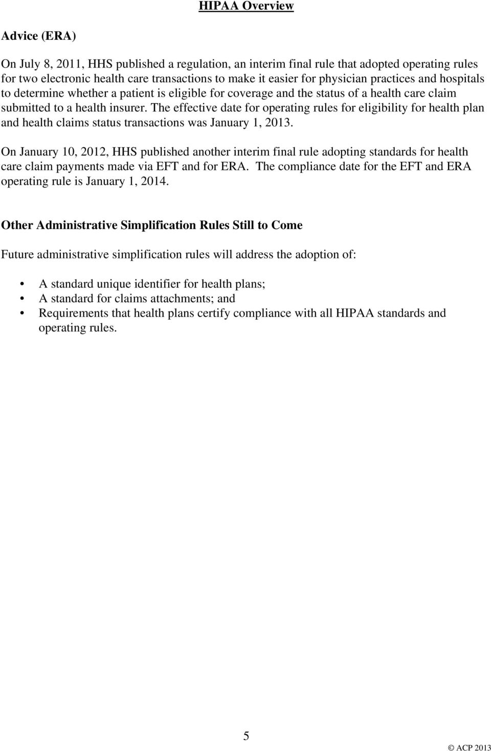 The effective date for operating rules for eligibility for health plan and health claims status transactions was January 1, 2013.