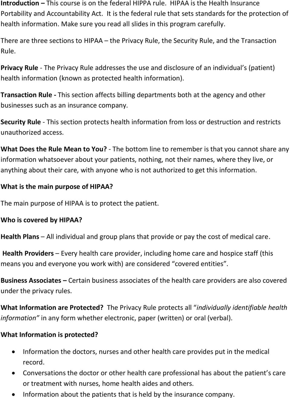 There are three sections to HIPAA the Privacy Rule, the Security Rule, and the Transaction Rule.
