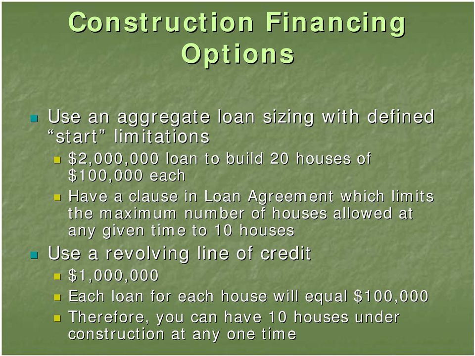 number of houses allowed at any given time to 10 houses Use a revolving line of credit $1,000,000 Each
