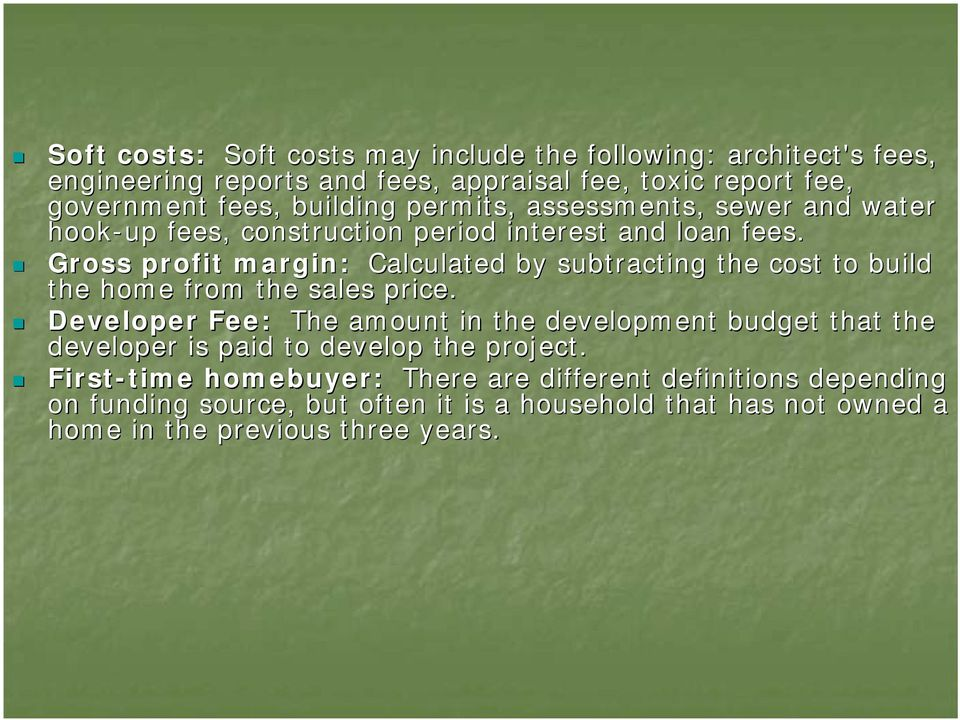 Gross profit margin: Calculated by subtracting the cost to build the home from the sales price.