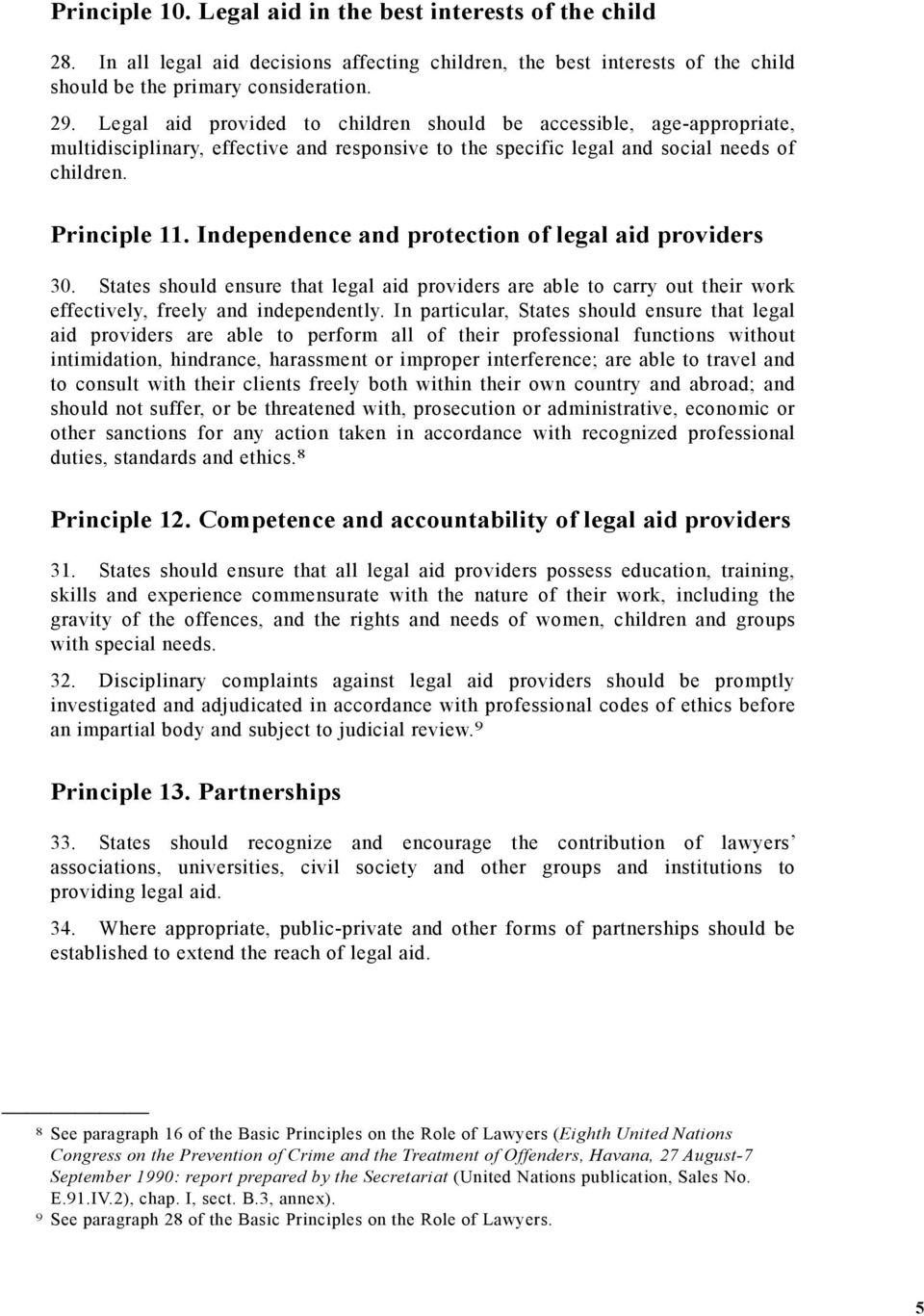 Independence and protection of legal aid providers 30. States should ensure that legal aid providers are able to carry out their work effectively, freely and independently.