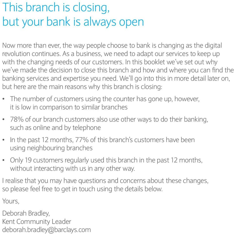 In this booklet we ve set out why we ve made the decision to close this branch and how and where you can find the banking services and expertise you need.