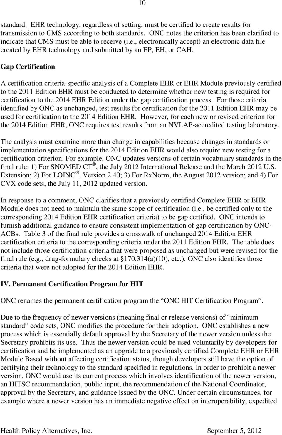 Gap Certification A certification criteria-specific analysis of a Complete EHR or EHR Module previously certified to the 2011 Edition EHR must be conducted to determine whether new testing is