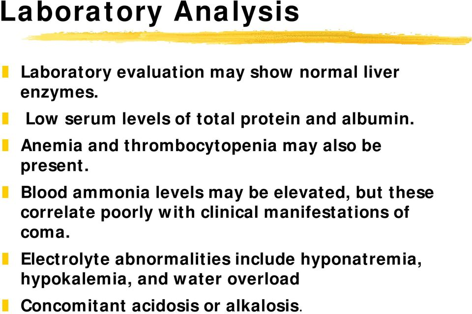 Blood ammonia levels may be elevated, but these correlate poorly with clinical manifestations of