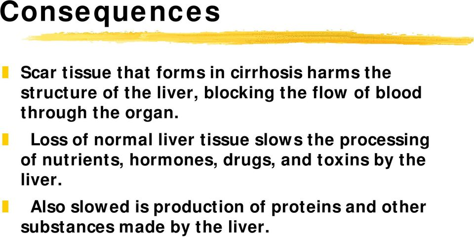 Loss of normal liver tissue slows the processing of nutrients, hormones,