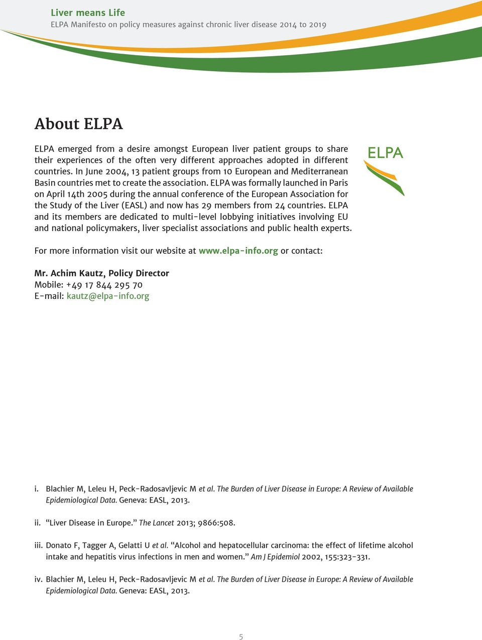 ELPA was formally launched in Paris on April 14th 2005 during the annual conference of the European Association for the Study of the Liver (EASL) and now has 29 members from 24 countries.