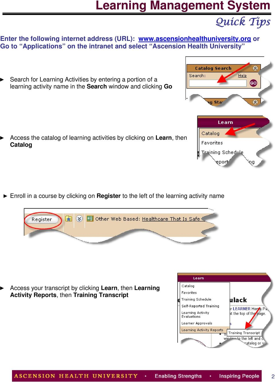 learning activity name in the Search window and clicking Go Access the catalog of learning activities by clicking on Learn, then Catalog Enroll