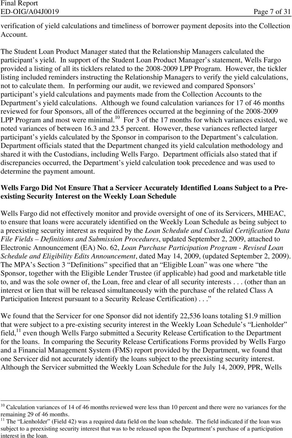 In support of the Student Loan Product Manager s statement, Wells Fargo provided a listing of all its ticklers related to the 2008-2009 LPP Program.