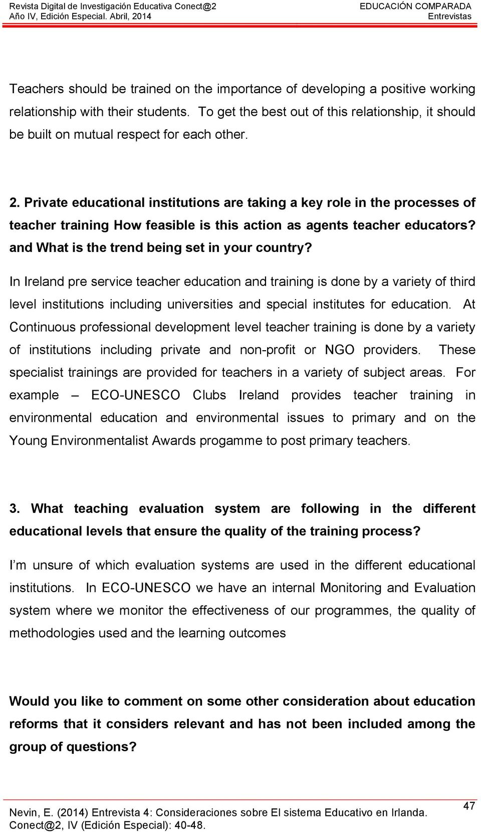 Private educational institutions are taking a key role in the processes of teacher training How feasible is this action as agents teacher educators? and What is the trend being set in your country?