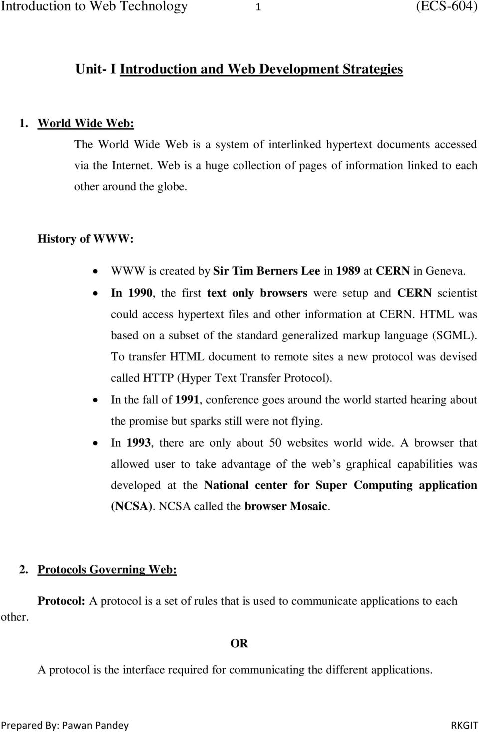 History of WWW: WWW is created by Sir Tim Berners Lee in 1989 at CERN in Geneva.