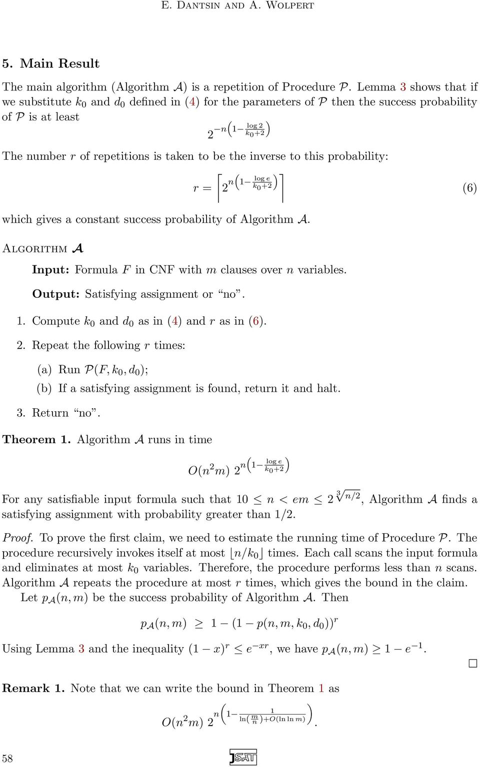 probability: r = 2 1 log e +2 which gives a costat success probability of Algorithm A. Algorithm A Iput: Formula F i CNF with m clauses over variables. Output: Satisfyig assigmet or o. 1. Compute ad d 0 as i 4) ad r as i 6).