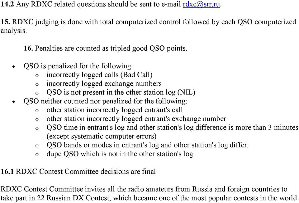 QSO is penalized for the following: o incorrectly logged calls (Bad Call) o incorrectly logged exchange numbers o QSO is not present in the other station log (NIL) QSO neither counted nor penalized