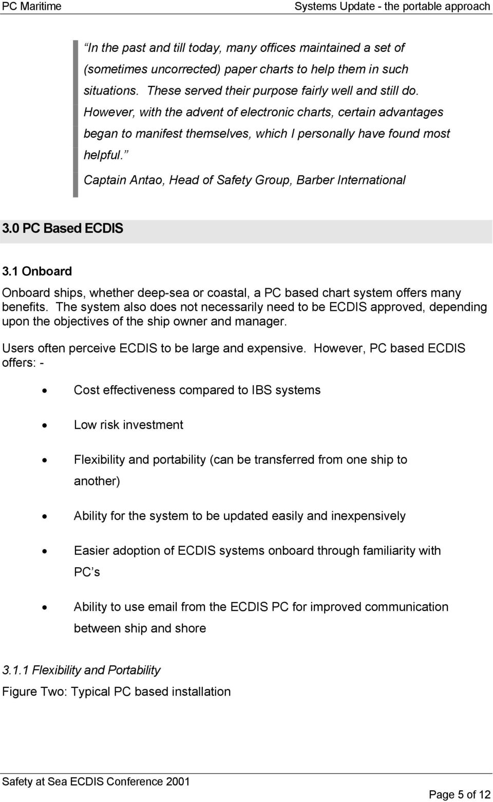 Captain Antao, Head of Safety Group, Barber International 3.0 PC Based ECDIS 3.1 Onboard Onboard ships, whether deep-sea or coastal, a PC based chart system offers many benefits.