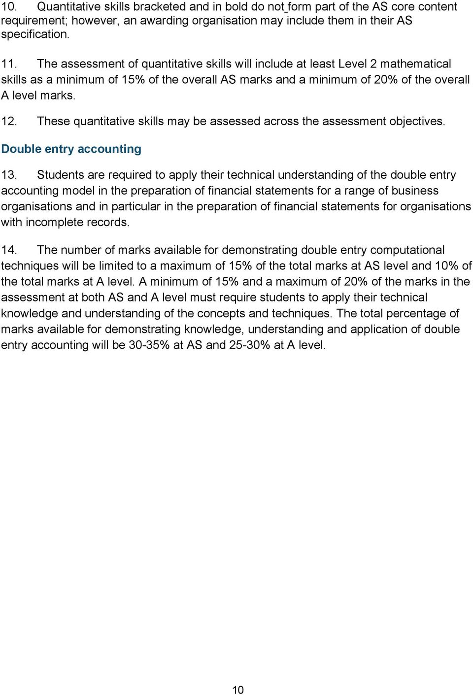 These quantitative skills may be assessed across the assessment objectives. Double entry accounting 13.