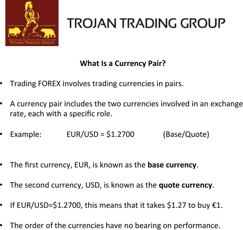 Example: EUR/USD = $1.2700 (Base/Quote) The first currency, EUR, is known as the base currency.