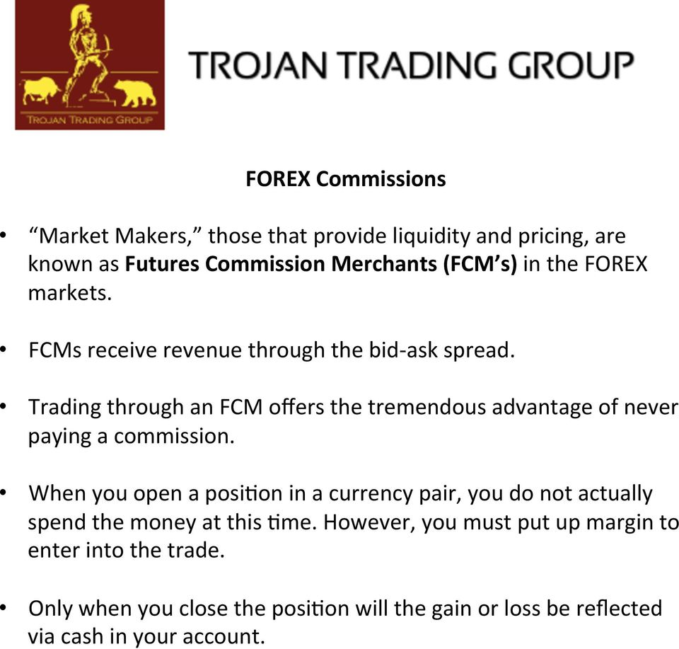 Trading through an FCM offers the tremendous advantage of never paying a commission.