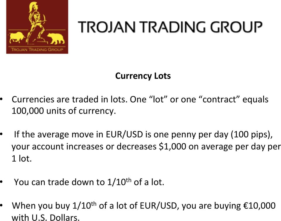 If the average move in EUR/USD is one penny per day (100 pips), your account increases or